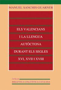 ELS VALENCIANS I LA LLENGUA AUTÒCTONA DURANT ELS SEGLES XVI, XVII I XVIII