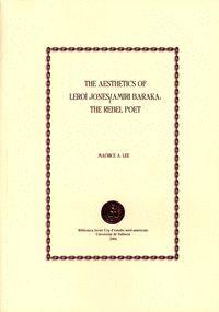 THE AESTHETICS OF LEROI JONES / AMIRI BARAKA: THE REBEL POET