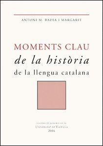 MOMENTS CLAU DE LA HISTORIA DE LA LLENGUA CATALANA