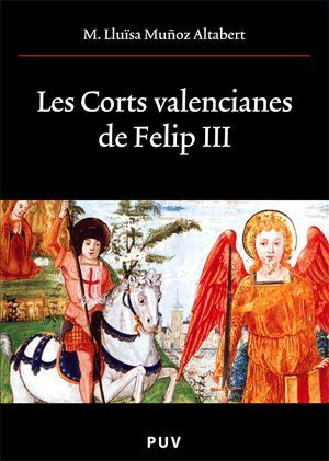 LES CORTS VALENCIANES DE FELIP III