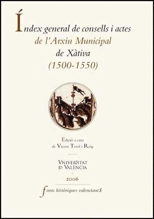 ÍNDEX GENERAL DE CONSELLS I ACTES DE L´ARXIU HISTÒRIC DE LA CIUTAT DE XÀTIVA (1500-1549)