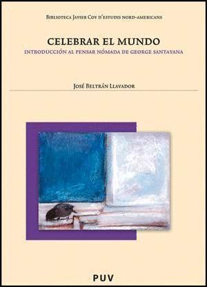 CELEBRAR EL MUNDO. INTRODUCCIÓN AL PENSAR NÓMADA DE GEORGE SANTAYANA, 2A, ED.