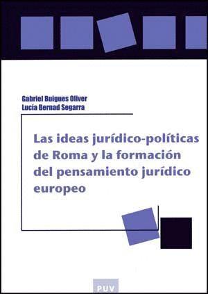 LAS IDEAS JURÍDICO-POLÍTICAS DE ROMA Y LA FORMACIÓN DEL PENSAMIENTO JURÍDICO EUROPEO