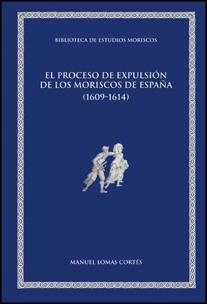 EL PROCESO DE EXPULSIÓN DE LOS MORISCOS DE ESPAÑA (1609-1614)