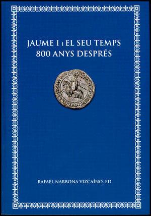 JAUME I I EL SEU TEMPS 800 ANYS DESPRÉS ENCONTRES ACADÈMICS DE CASTELLÓ, ALACANT I VALÈNCIA