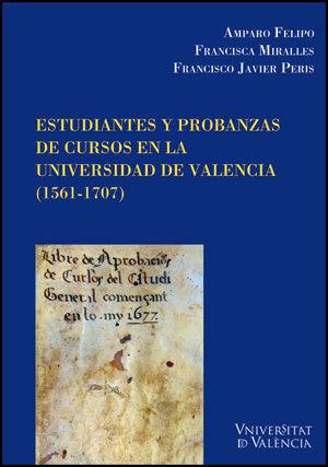 ESTUDIANTES Y PROBANZAS DE CURSOS EN LA UNIVERSIDAD DE VALENCIA (1561-1707)