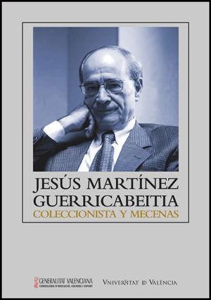 JESÚS MARTNEZ GUERRICABEITIA: COLECCIONISTA Y MECENAS