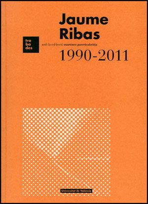 JAUME RIBAS 1990-2011