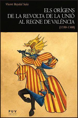 ELS ORÍGENS DE LA REVOLTA DE LA UNIÓ AL REGNE DE VALÈNCIA (1330-1348)