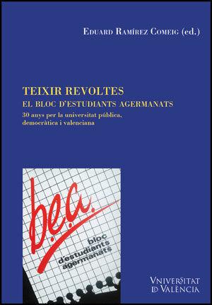 TEIXIR REVOLTES. EL BLOC D´ESTUDIANTS AGERMANATS 30 ANYS PER LA UNIVERSITAT PÚBLICA, DEMOCRÀTICA I V