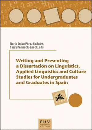 WRITING AND PRESENTING A DISSERTATION ON LINGUISTICS, APLLIED LINGUISTICS AND CULTURE STUDIES FOR UNDERGRADUATES AND GRADUATES IN SPAIN