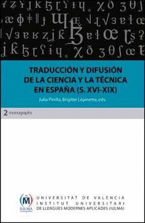 TRADUCCIÓN Y DIFUSIÓN DE LA CIENCIA Y LA TÉCNICA EN ESPAÑA (S. XVI-XIX)