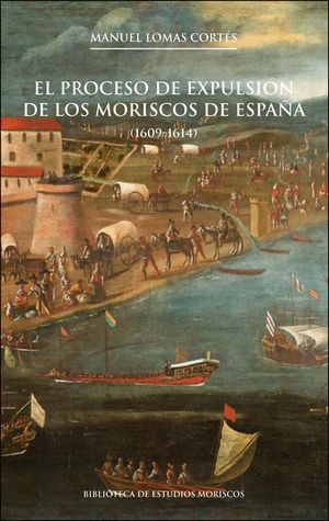 EL PROCESO DE EXPULSIÓN DE LOS MORISCOS DE ESPAÑA (1609-1614) (2ª ED.)