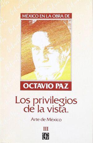 MÉXICO EN LA OBRA DE OCTAVIO PAZ, III : LOS PRIVILEGIOS DE LA VISTA : A DE MÉXICO