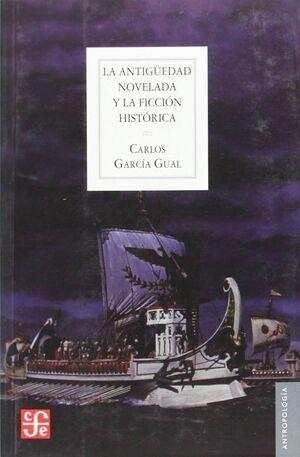 LA ANTIGÜEDAD NOVELADA Y LA FICCIÓN HISTÓRICA LAS NOVELAS HISTÓRICAS SOBRE EL MUNDO GRIEGO Y ROMANO