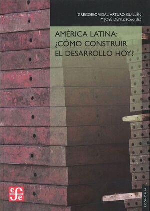 AMÉRICA LATINA ¿CÓMO CONSTRUIR EL DESARROLLO HOY?