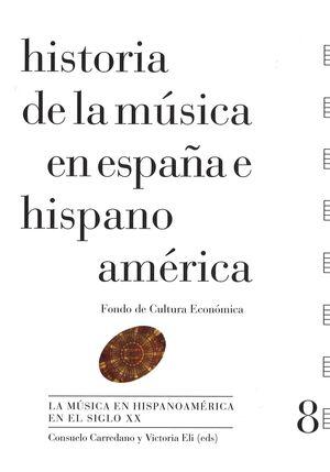 HISTORIA DE LA MÚSICA EN ESPAÑA E HISPANOAMÉRICA. LA MÚSICA EN HISPANOAMÉRICA EN EL SIGLO XX (VOLUME