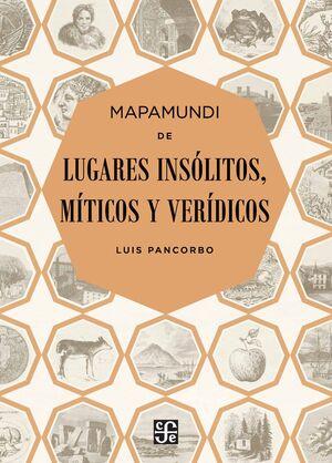 MAPAMUNDI DE LUGARES INSÓLITOS, MÍTICOS Y VERÍDICOS