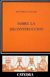 SOBRE LA DECONSTRUCCIÓN TEORÍA Y CRÍTICA DESPUÉS DEL ESTRUCTURALISMO