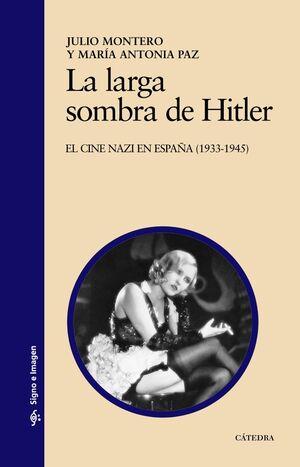 LA LARGA SOMBRA DE HITLER EL CINE NAZI EN ESPAÑA (1933-1945)