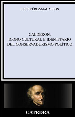 CALDERÓN. ICONO CULTURAL E IDENTITARIO DEL CONSERVADURISMO POLÍTICO