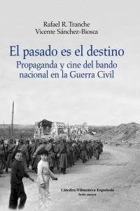 EL PASADO ES EL DESTINO PROPAGANDA Y CINE DEL BANDO NACIONAL EN LA GUERRA CIVIL