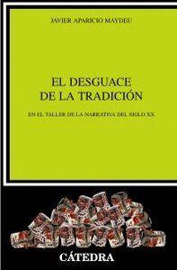EL DESGUACE DE LA TRADICIÓN EN EL TALLER DE LA NARRATIVA DEL SIGLO XX