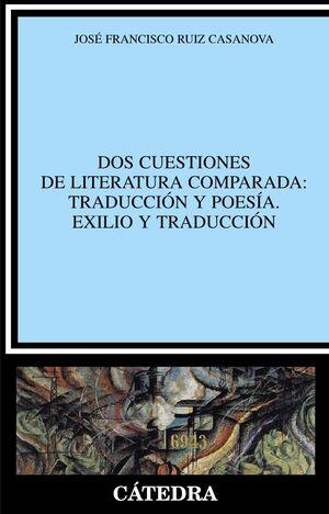 DOS CUESTIONES DE LITERATURA COMPARADA: TRADUCCIÓN Y POESÍA. EXILIO Y TRADUCCIÓN
