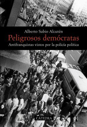 PELIGROSOS DEMÓCRATAS ANTIFRANQUISTAS VISTOS POR LA POLICA POLTICA