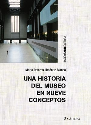 UNA HISTORIA DEL MUSEO EN NUEVE CONCEPTOS