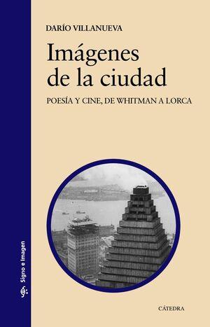 IMÁGENES DE LA CIUDAD POESA Y CINE, DE WHITMAN A LORCA