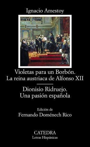 VIOLETAS PARA UN BORBÓN. LA REINA AUSTRIACA DE ALFONSO XII; DIONISIO RIDRUEJO. UNA PASIÓN ESPAÑOLA