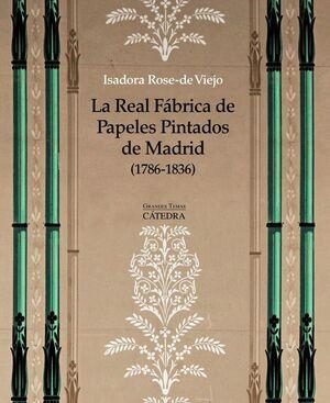 LA REAL FÁBRICA DE PAPELES PINTADOS DE MADRID (1786-1836) ARTE, ARTESANA E INDUSTRIA