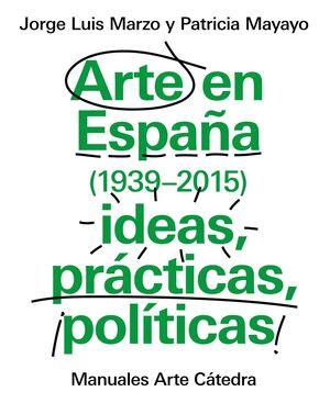 ARTE EN ESPAÑA 1939-2015, IDEAS, PRÁCTICAS, POLTICAS