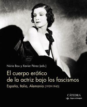 EL CUERPO EROTICO DE LA ACTRIZ BAJO LOS FASCISMOS ESPAÑA, ITALIA, ALEMANIA (1939-1945)
