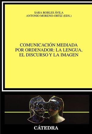 COMUNICACIÓN MEDIADA POR ORDENADOR: LA LENGUA, EL DISCURSO Y LA IMAGEN