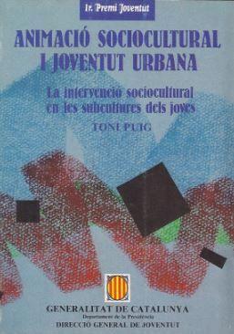 ANIMACIÓ SOCIOCULTURAL I JOVENTUT URBANA. LA INTERVENCIÓ SOCIOCULTURAL EN LES SUBCULTURES DELS JOVES