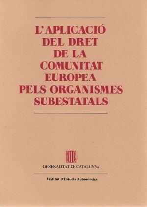 APLICACIÓ DEL DRET DE LA COMUNITAT EUROPEA PELS ORGANISMES SUBESTATALS/L´