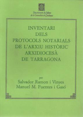 INVENTARI DELS PROTOCOLS NOTARIALS DE L´ARXIU HISTORIC ARXIDIOCESA DE TARRAGONA