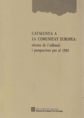 CATALUNYA A LA COMUNITAT EUROPEA: EFECTES DE L´ADHESIÓ I PERSPECTIVES PER AL 1992