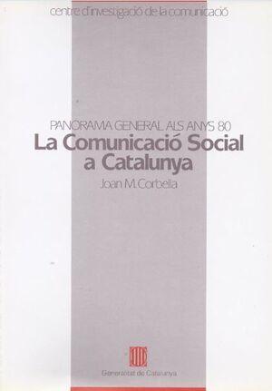 COMUNICACIÓ SOCIAL A CATALUNYA. PANORAMA GENERAL ALS ANYS VUITANTA/LA