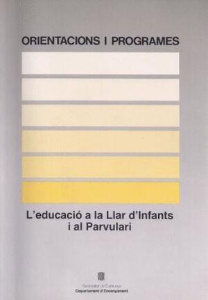ORIENTACIONS I PROGRAMES. L´EDUCACIÓ A LA LLAR D´INFANTS I AL PARVULARI