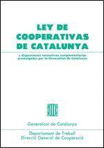 LEY DE COOPERATIVAS DE CATALUNYA Y DISPOSICIONES NORMATIVAS COMPLEMENTARIAS PROMULGADAS POR LA GENER