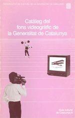 CATÀLEG DEL FONS VIDEOGRÀFIC DE LA GENERALITAT DE CATALUNYA