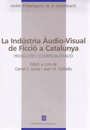 INDÚSTRIA ÀUDIO-VISUAL DE FICCIÓ A CATALUNYA. PRODUCCIÓ I COMERCIALITZACIÓ/LA