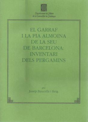 GARRAF I LA PIA ALMOINA DE LA SEU DE BARCELONA, EL CATALEG DEL FONS EN PERGAMI DE L´ARXIU CAPITULAR