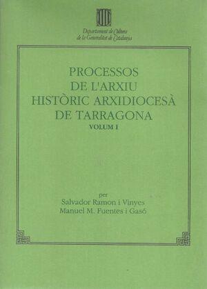 PROCESSOS DE L´ARXIU HISTORIC ARXIDIOCESA DE TARRAGONA T.1