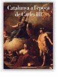 CATALUNYA A L´EPOCA DE CARLES III