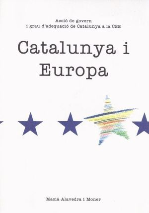 CATALUNYA I EUROPA. ACCIÓ DE GOVERN I GRAU D´ADEQUACIÓ DE CATALUNYA A LA CEE