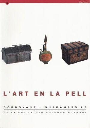 ART EN LA PELL. CORDOVANS I GUADAMASSILS DE LA COL·LECCIÓ COLOMER MUNMANY/L´